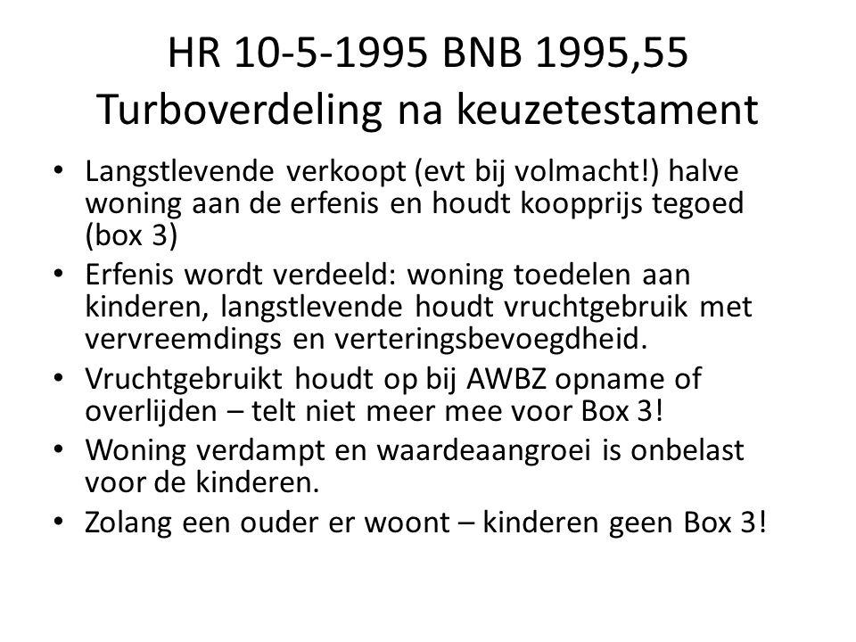 HR 10-5-1995 BNB 1995,55 Turboverdeling na keuzetestament Langstlevende verkoopt (evt bij volmacht!) halve woning aan de erfenis en houdt koopprijs te