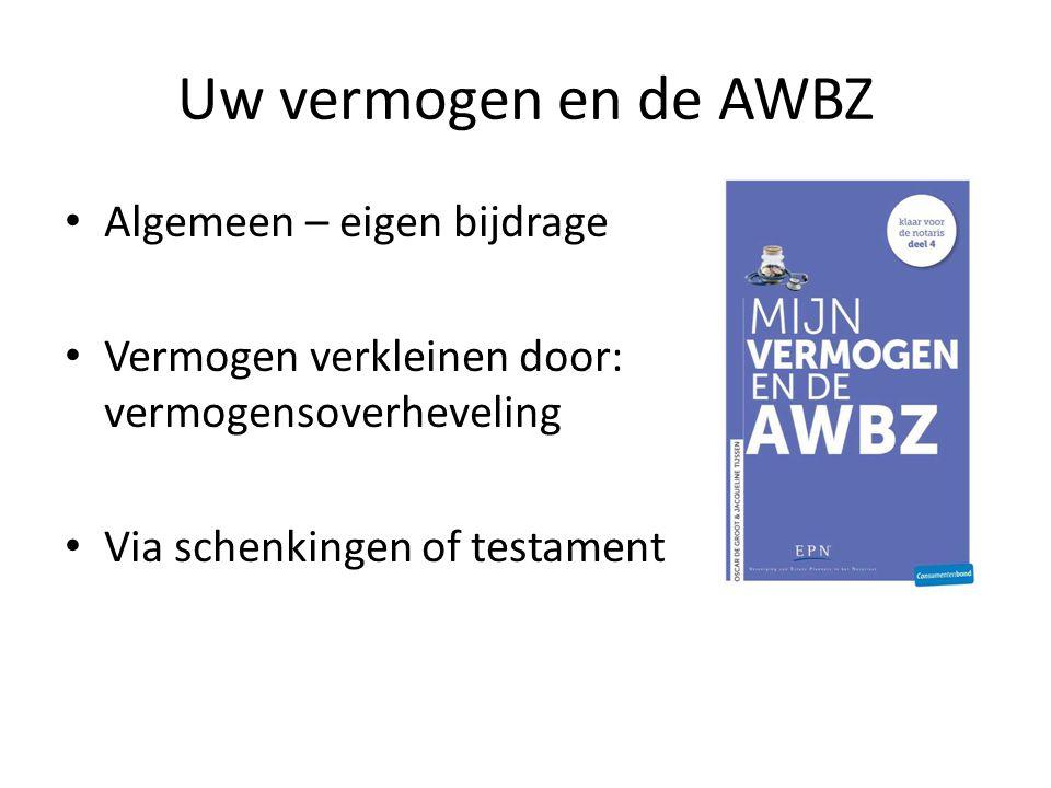 Uw vermogen en de AWBZ Algemeen – eigen bijdrage Vermogen verkleinen door: vermogensoverheveling Via schenkingen of testament