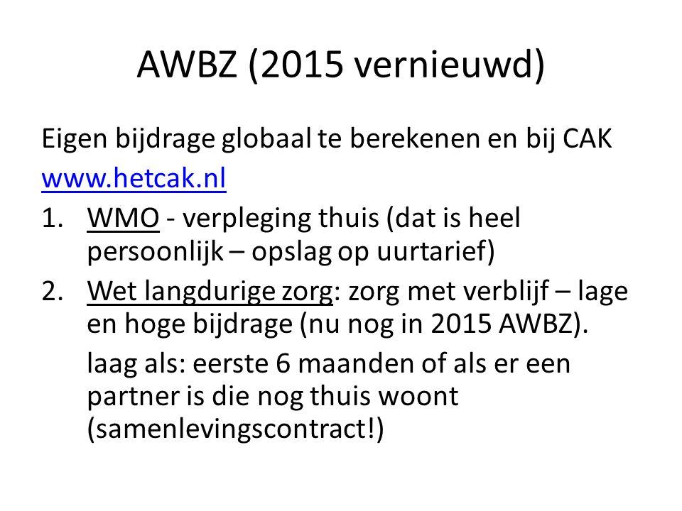 AWBZ (2015 vernieuwd) Eigen bijdrage globaal te berekenen en bij CAK www.hetcak.nl 1.WMO - verpleging thuis (dat is heel persoonlijk – opslag op uurta