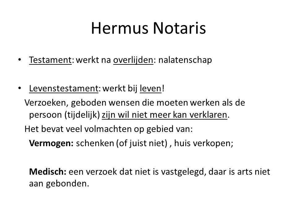 Hermus Notaris Testament: werkt na overlijden: nalatenschap Levenstestament: werkt bij leven! Verzoeken, geboden wensen die moeten werken als de perso
