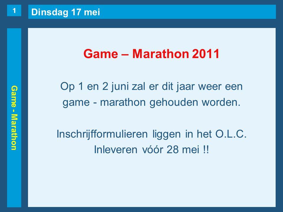 Dinsdag 17 mei Game - Marathon Game – Marathon 2011 Op 1 en 2 juni zal er dit jaar weer een game - marathon gehouden worden. Inschrijfformulieren ligg