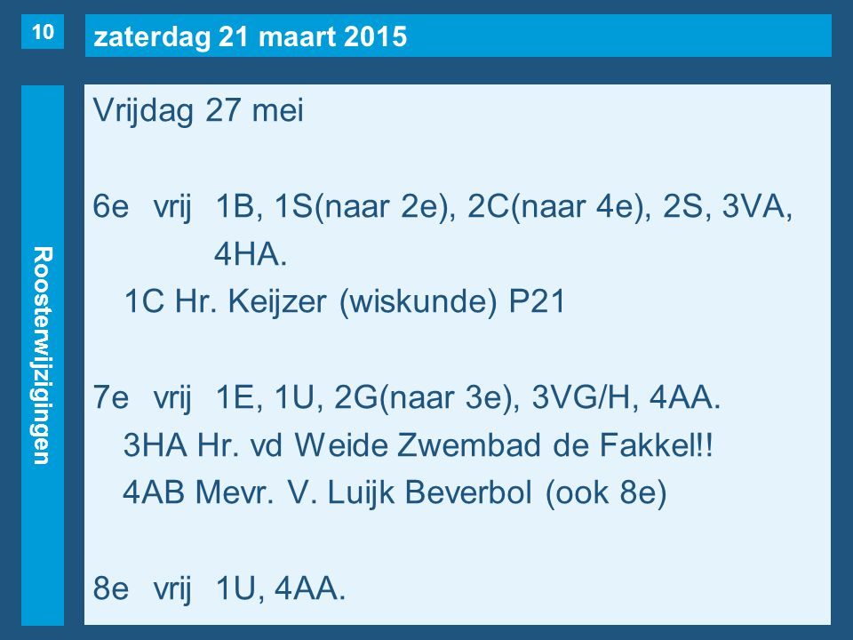 zaterdag 21 maart 2015 Roosterwijzigingen Vrijdag 27 mei 6evrij1B, 1S(naar 2e), 2C(naar 4e), 2S, 3VA, 4HA. 1C Hr. Keijzer (wiskunde) P21 7evrij1E, 1U,
