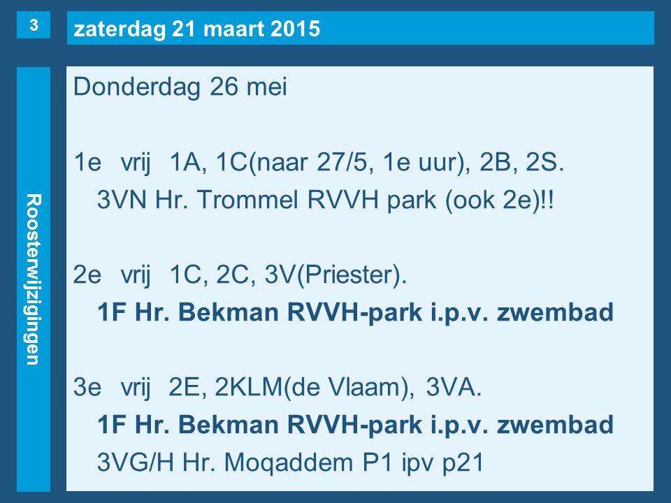 zaterdag 21 maart 2015 Roosterwijzigingen Donderdag 26 mei 1evrij1A, 1C(naar 27/5, 1e uur), 2B, 2S. 3VN Hr. Trommel RVVH park (ook 2e)!! 2evrij1C, 2C,
