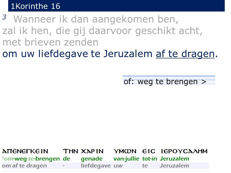 1Korinthe 16 3 Wanneer ik dan aangekomen ben, zal ik hen, die gij daarvoor geschikt acht, met brieven zenden om uw liefdegave te Jeruzalem af te drage