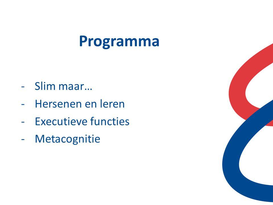 Programma -Slim maar… -Hersenen en leren -Executieve functies -Metacognitie