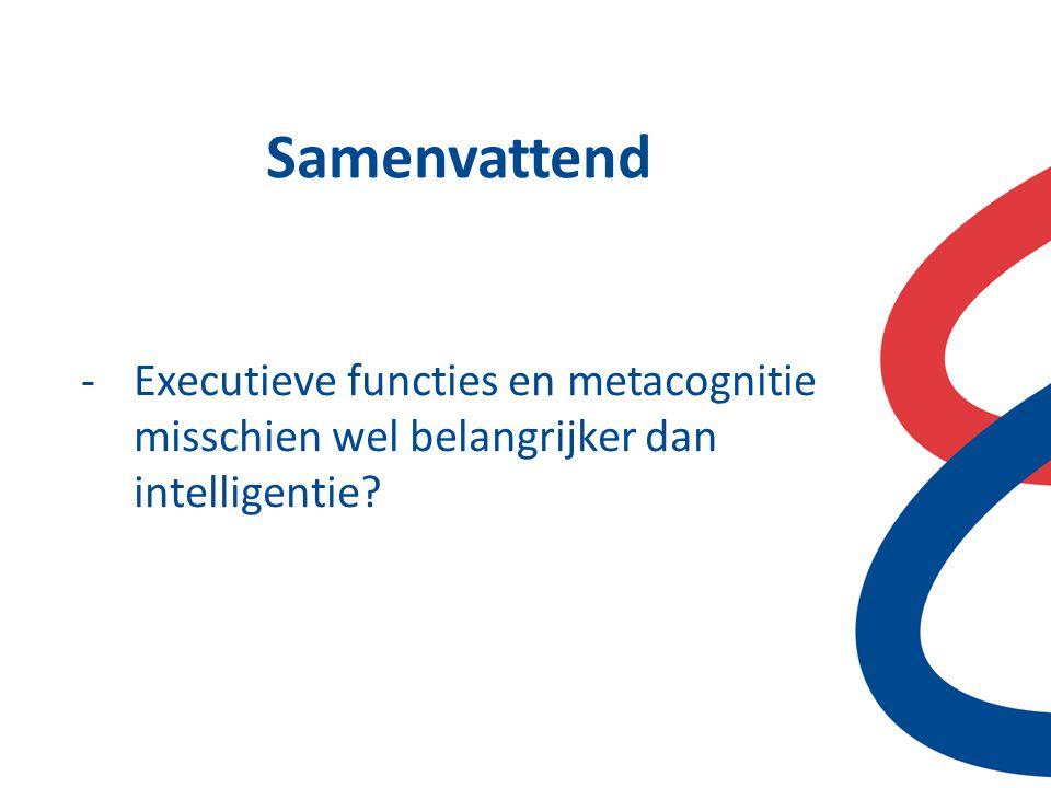 Samenvattend -Executieve functies en metacognitie misschien wel belangrijker dan intelligentie?