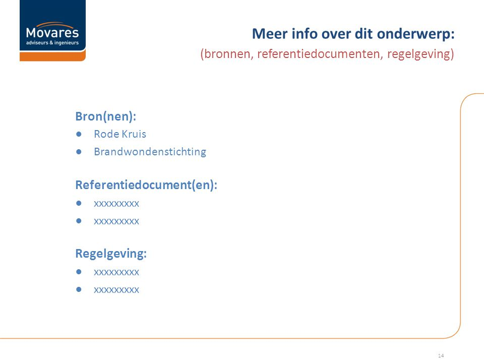 Meer info over dit onderwerp: Bron(nen): (bronnen, referentiedocumenten, regelgeving) ●Rode Kruis ●Brandwondenstichting Referentiedocument(en): ●xxxxxxxxx Regelgeving: ●xxxxxxxxx 14