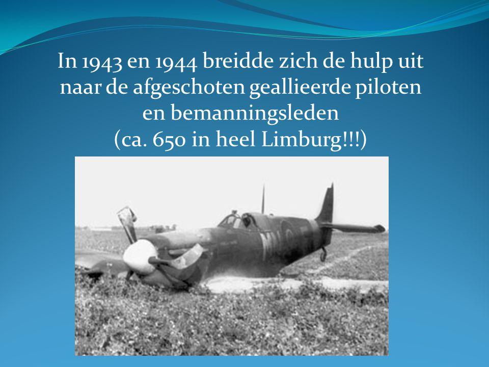 In 1943 en 1944 breidde zich de hulp uit naar de afgeschoten geallieerde piloten en bemanningsleden (ca. 650 in heel Limburg!!!)