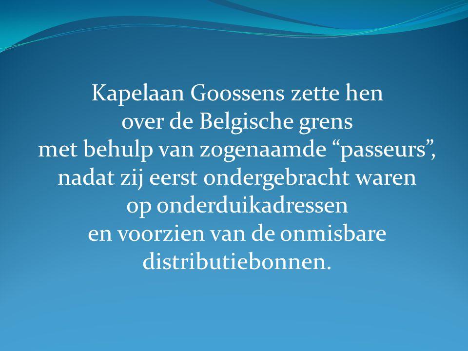 """Kapelaan Goossens zette hen over de Belgische grens met behulp van zogenaamde """"passeurs"""", nadat zij eerst ondergebracht waren op onderduikadressen en"""