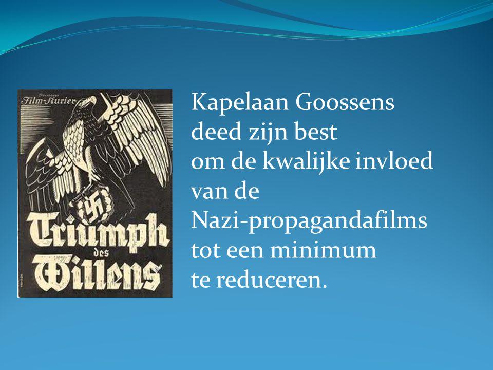 Kapelaan Goossens deed zijn best om de kwalijke invloed van de Nazi-propagandafilms tot een minimum te reduceren.