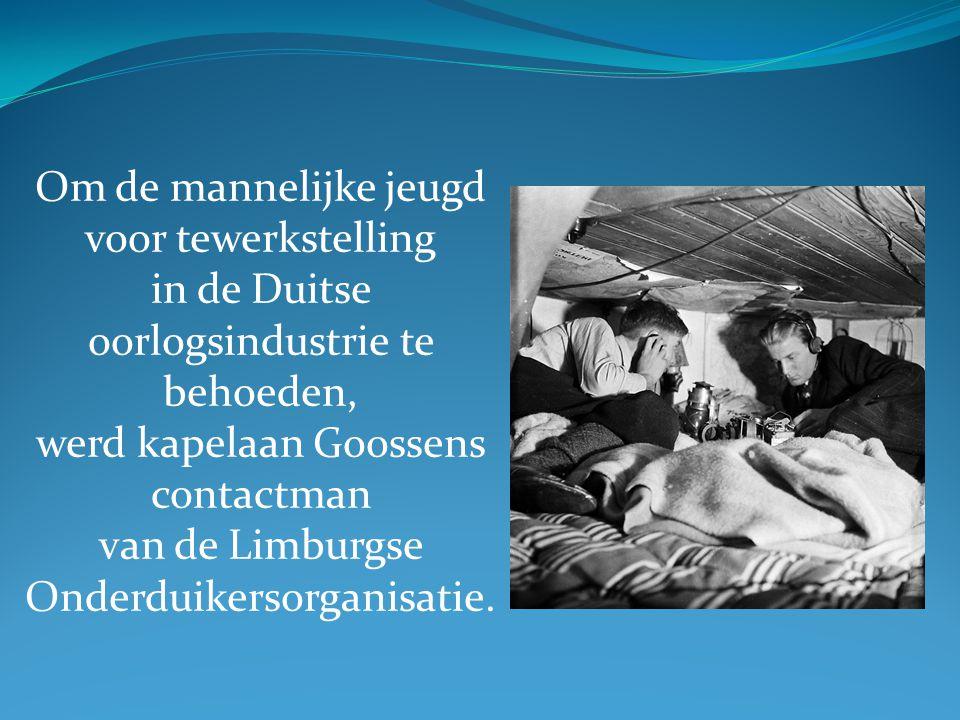 Om de mannelijke jeugd voor tewerkstelling in de Duitse oorlogsindustrie te behoeden, werd kapelaan Goossens contactman van de Limburgse Onderduikerso