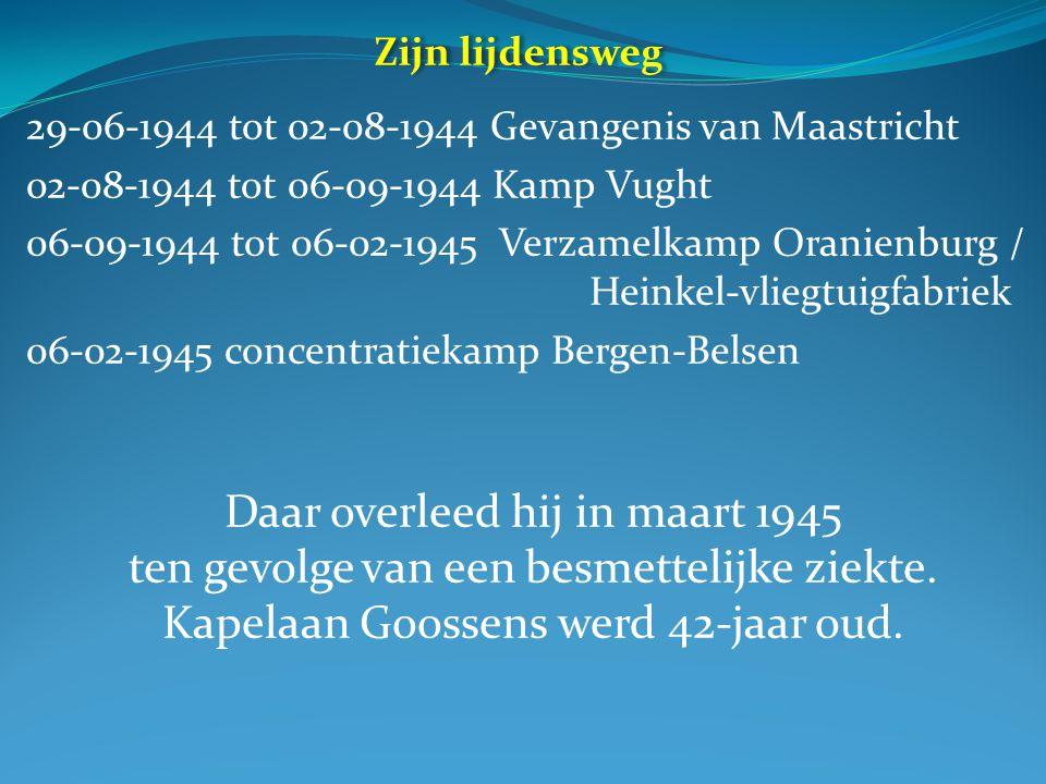 29-06-1944 tot 02-08-1944 Gevangenis van Maastricht 02-08-1944 tot 06-09-1944 Kamp Vught 06-09-1944 tot 06-02-1945 Verzamelkamp Oranienburg / Heinkel-