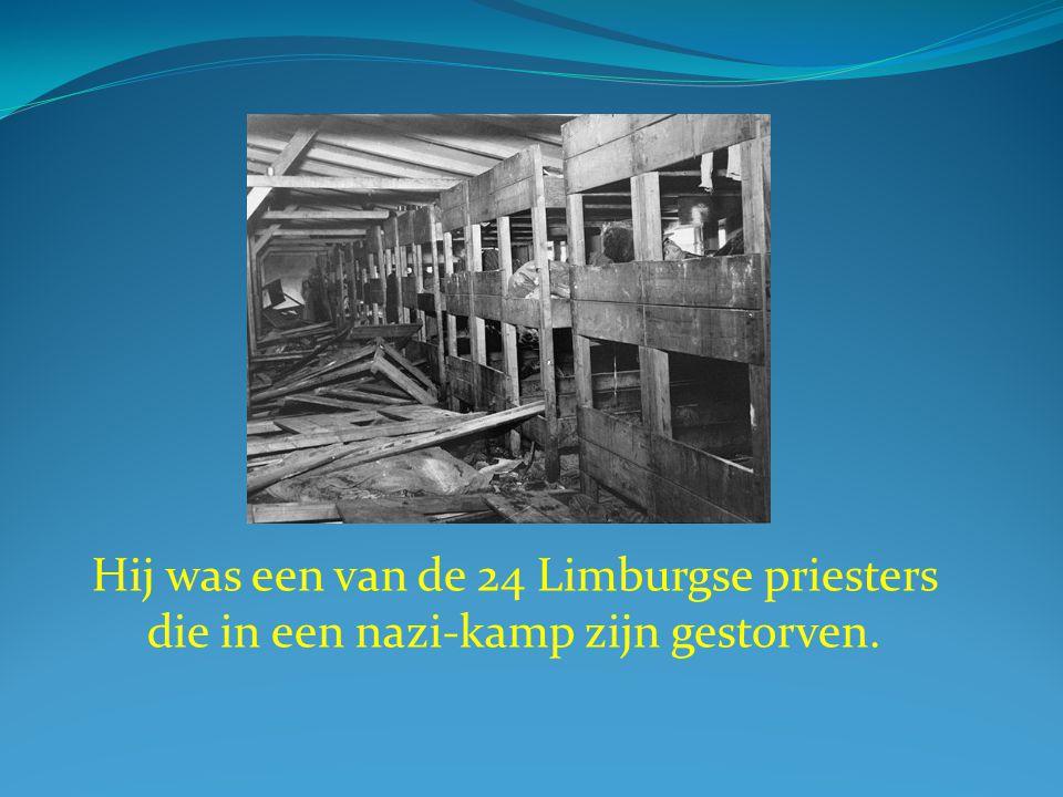 Hij was een van de 24 Limburgse priesters die in een nazi-kamp zijn gestorven.