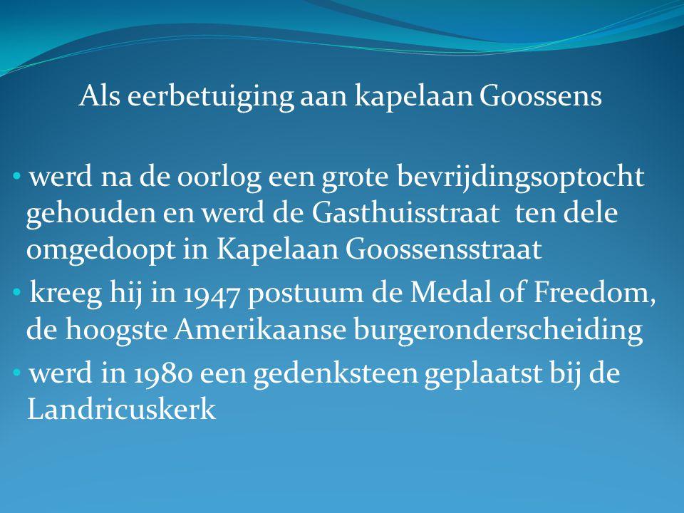Als eerbetuiging aan kapelaan Goossens werd na de oorlog een grote bevrijdingsoptocht gehouden en werd de Gasthuisstraat ten dele omgedoopt in Kapelaa