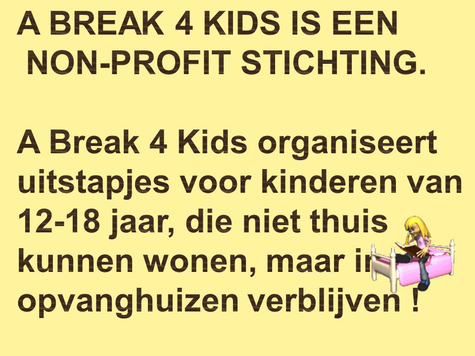 Ook voorziet A Break 4 Kids van welkom toiletpakketjes voor elk kind dat 'nieuw' in een opvanghuis komt wonen !!