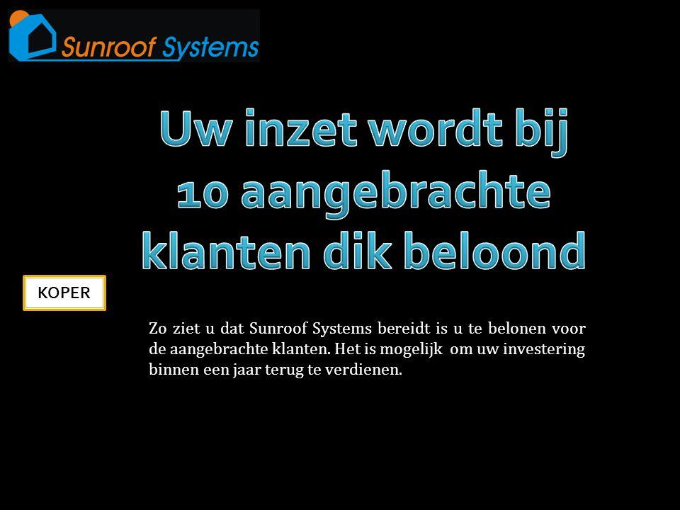 KOPER Zo ziet u dat Sunroof Systems bereidt is u te belonen voor de aangebrachte klanten. Het is mogelijk om uw investering binnen een jaar terug te v