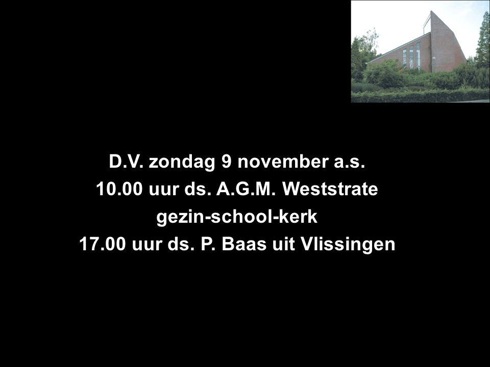 D.V. zondag 9 november a.s. 10.00 uur ds. A.G.M.
