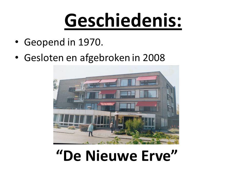 """Geschiedenis: Geopend in 1970. Gesloten en afgebroken in 2008 """"De Nieuwe Erve"""""""