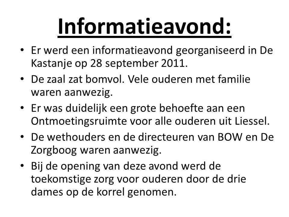 Informatieavond: Er werd een informatieavond georganiseerd in De Kastanje op 28 september 2011. De zaal zat bomvol. Vele ouderen met familie waren aan