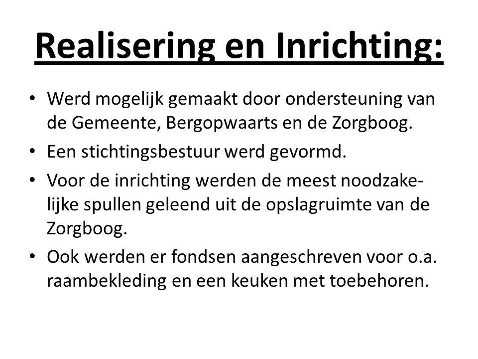 Realisering en Inrichting: Werd mogelijk gemaakt door ondersteuning van de Gemeente, Bergopwaarts en de Zorgboog. Een stichtingsbestuur werd gevormd.