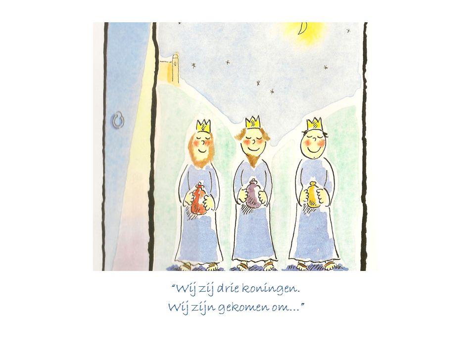"""""""Wij zij drie koningen. Wij zijn gekomen om…"""""""