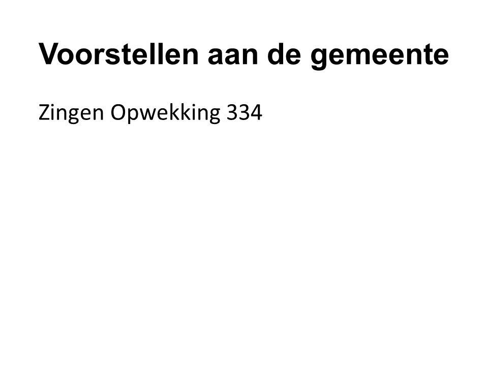 Voorstellen aan de gemeente Zingen Opwekking 334