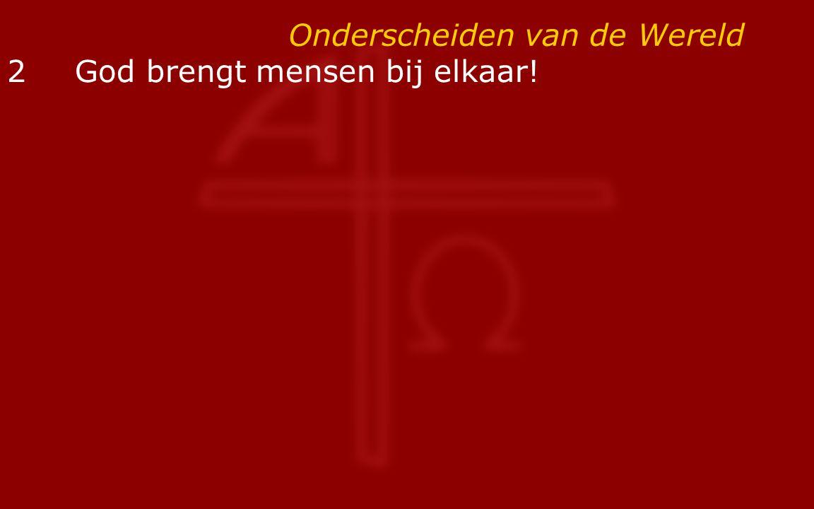 Onderscheiden van de Wereld 2 God brengt mensen bij elkaar!