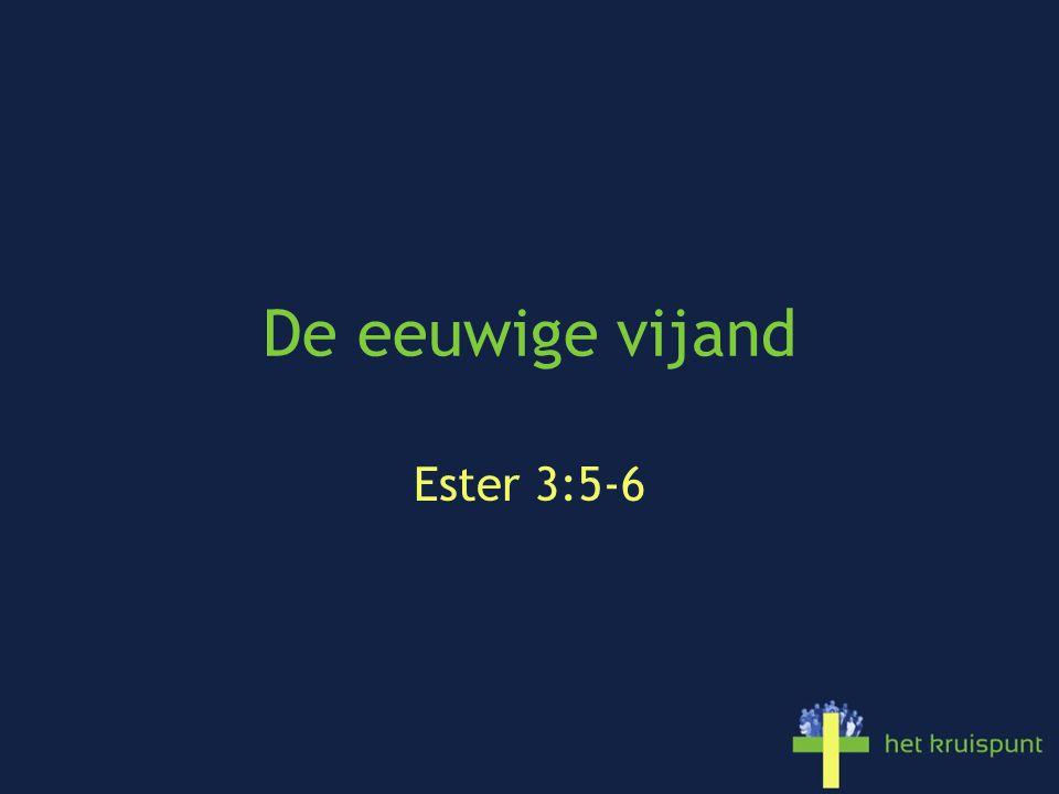 De eeuwige vijand Ester 3:5-6