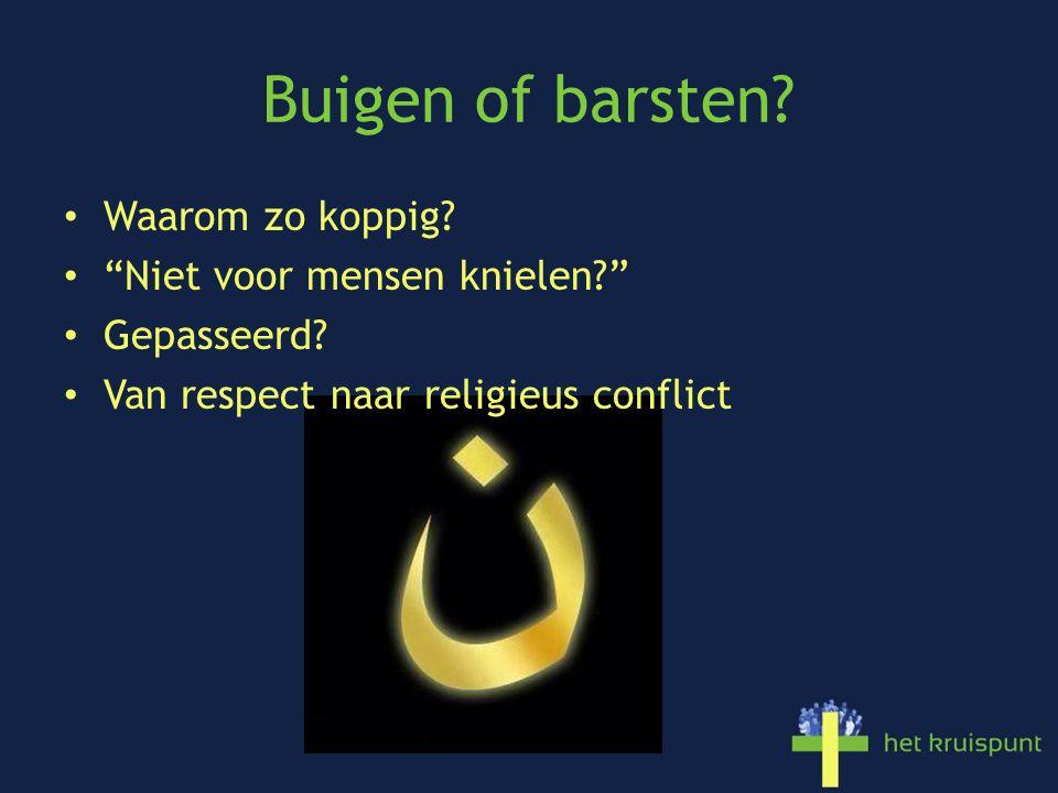 """Buigen of barsten? Waarom zo koppig? """"Niet voor mensen knielen?"""" Gepasseerd? Van respect naar religieus conflict"""