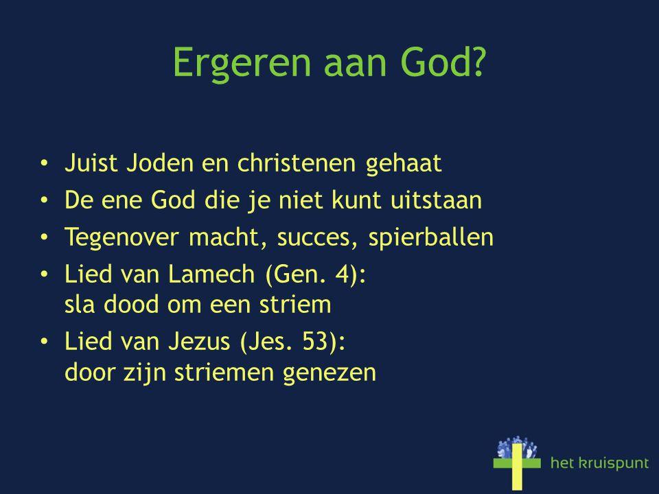 Ergeren aan God? Juist Joden en christenen gehaat De ene God die je niet kunt uitstaan Tegenover macht, succes, spierballen Lied van Lamech (Gen. 4):