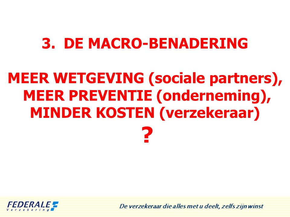 3. DE MACRO-BENADERING MEER WETGEVING (sociale partners), MEER PREVENTIE (onderneming), MINDER KOSTEN (verzekeraar) ? De verzekeraar die alles met u d