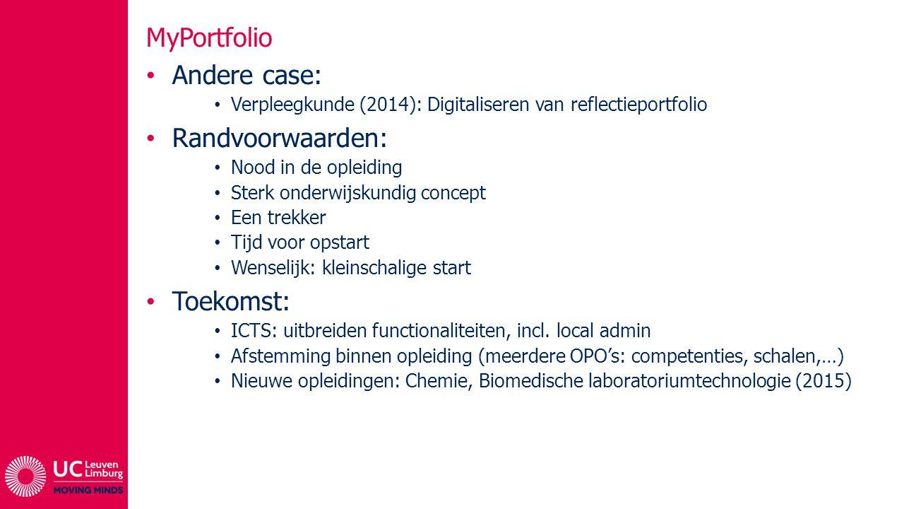 MyPortfolio Andere case: Verpleegkunde (2014): Digitaliseren van reflectieportfolio Randvoorwaarden: Nood in de opleiding Sterk onderwijskundig concep