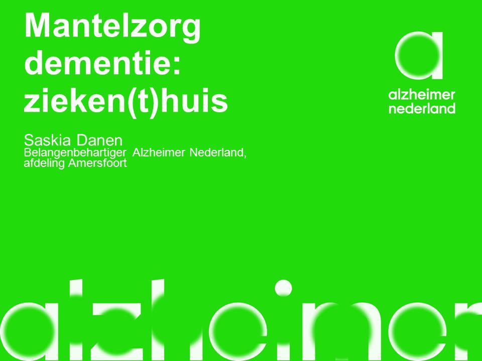 Mantelzorg dementie: zieken(t)huis Saskia Danen Belangenbehartiger Alzheimer Nederland, afdeling Amersfoort