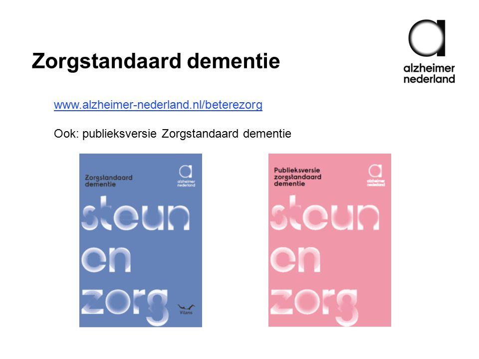 Zorgstandaard dementie www.alzheimer-nederland.nl/beterezorg Ook: publieksversie Zorgstandaard dementie
