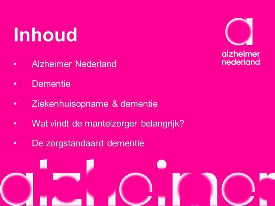 Inhoud Alzheimer Nederland Dementie Ziekenhuisopname & dementie Wat vindt de mantelzorger belangrijk? De zorgstandaard dementie
