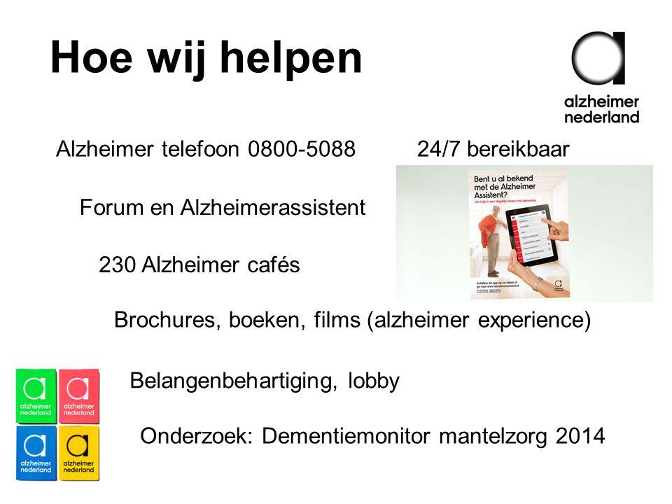 Hoe wij helpen Alzheimer telefoon 0800-5088 24/7 bereikbaar Forum en Alzheimerassistent 230 Alzheimer cafés Brochures, boeken, films (alzheimer experi