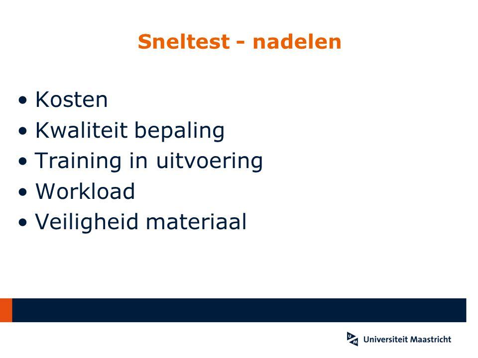 Sneltest - nadelen Kosten Kwaliteit bepaling Training in uitvoering Workload Veiligheid materiaal