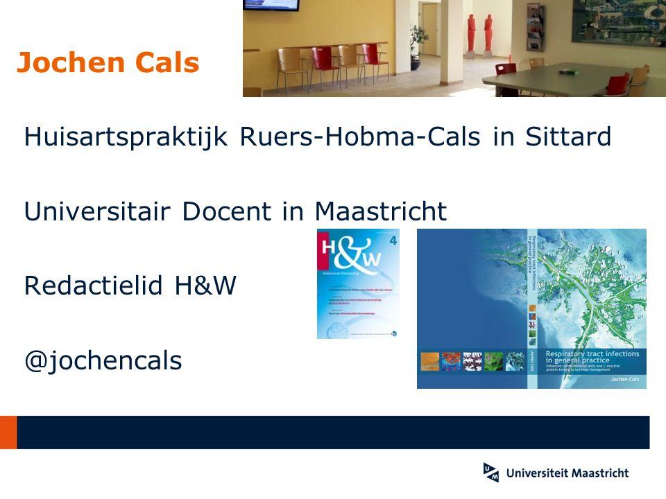 Jochen Cals Huisartspraktijk Ruers-Hobma-Cals in Sittard Universitair Docent in Maastricht Redactielid H&W @jochencals