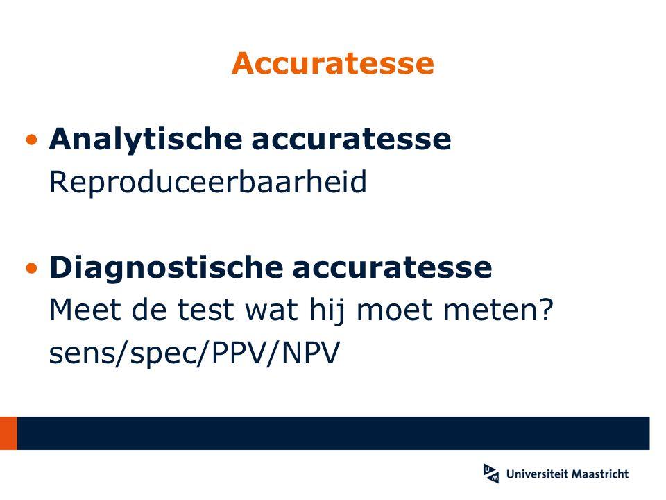 Accuratesse Analytische accuratesse Reproduceerbaarheid Diagnostische accuratesse Meet de test wat hij moet meten? sens/spec/PPV/NPV