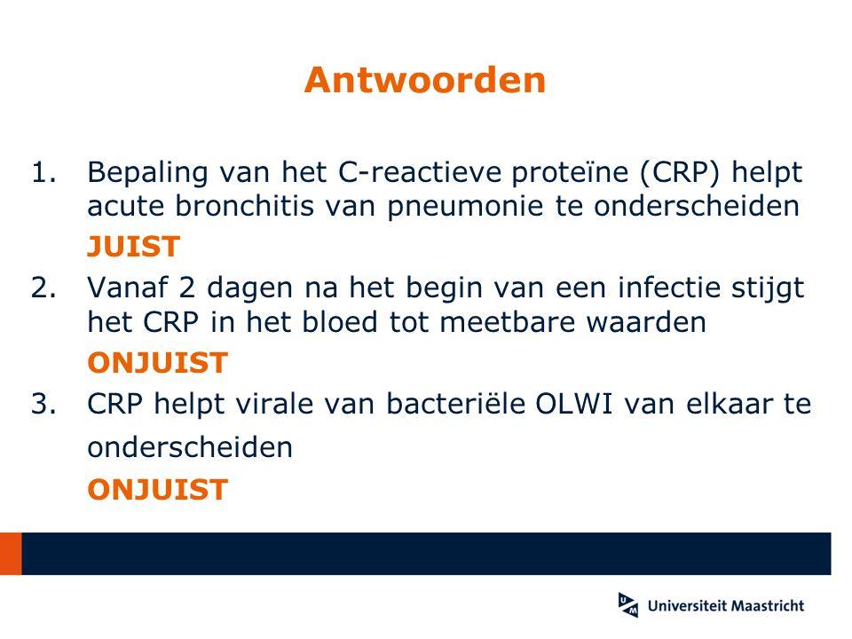 Antwoorden 1.Bepaling van het C-reactieve proteïne (CRP) helpt acute bronchitis van pneumonie te onderscheiden JUIST 2. Vanaf 2 dagen na het begin van