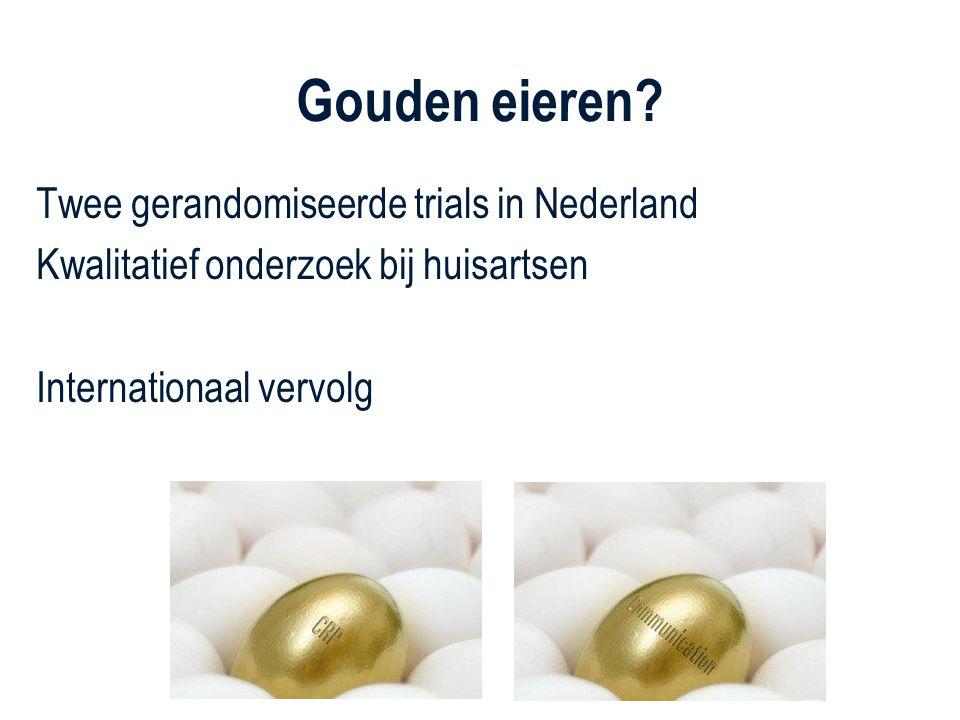 Gouden eieren? Twee gerandomiseerde trials in Nederland Kwalitatief onderzoek bij huisartsen Internationaal vervolg