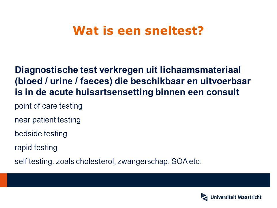 Wat is een sneltest? Diagnostische test verkregen uit lichaamsmateriaal (bloed / urine / faeces) die beschikbaar en uitvoerbaar is in de acute huisart