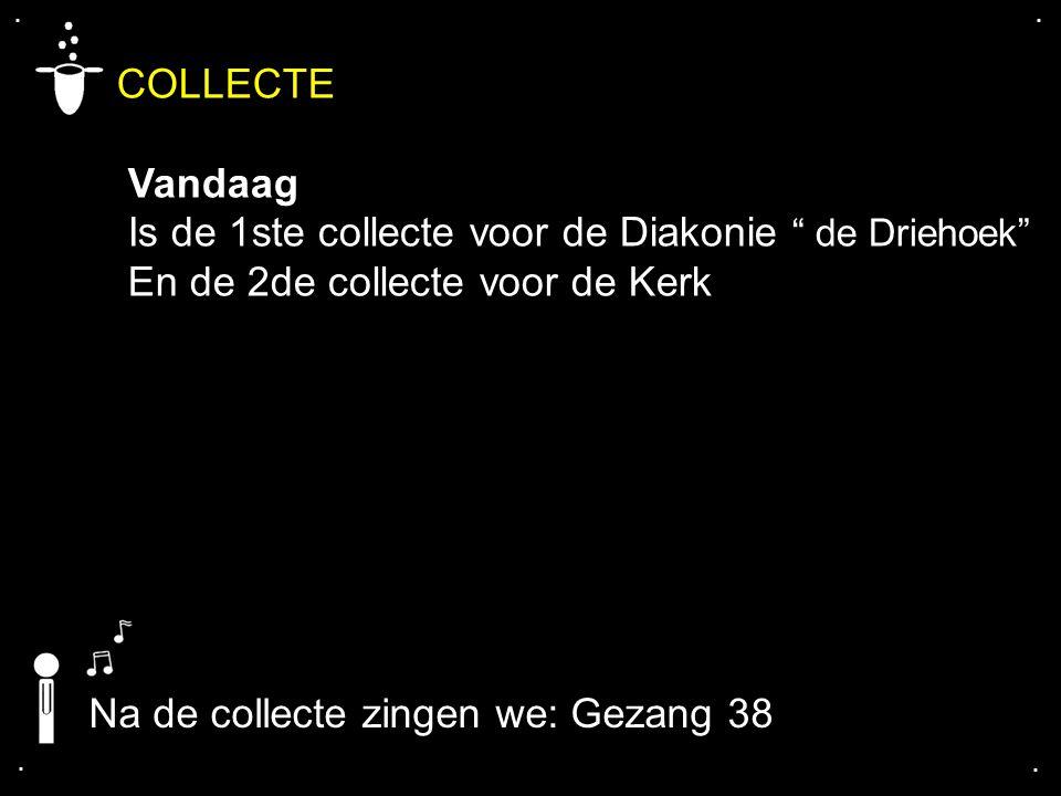 """.... COLLECTE Vandaag Is de 1ste collecte voor de Diakonie """" de Driehoek"""" En de 2de collecte voor de Kerk Na de collecte zingen we: Gezang 38"""