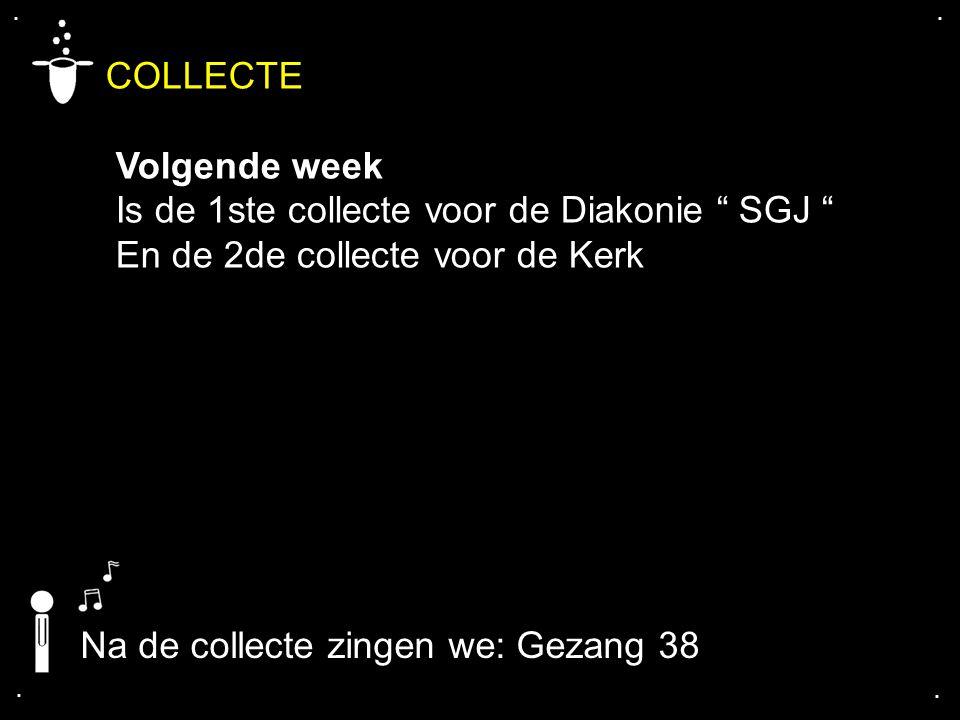 """.... COLLECTE Volgende week Is de 1ste collecte voor de Diakonie """" SGJ """" En de 2de collecte voor de Kerk Na de collecte zingen we: Gezang 38"""