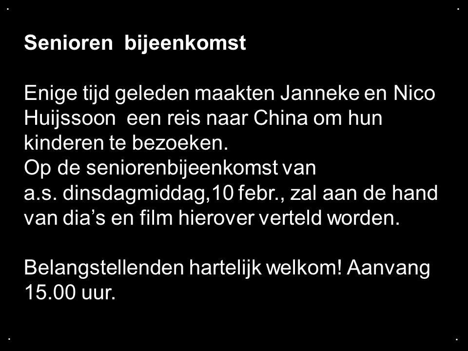 .... Senioren bijeenkomst Enige tijd geleden maakten Janneke en Nico Huijssoon een reis naar China om hun kinderen te bezoeken. Op de seniorenbijeenko