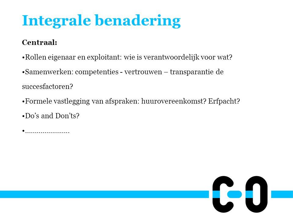Integrale benadering Centraal: Rollen eigenaar en exploitant: wie is verantwoordelijk voor wat.