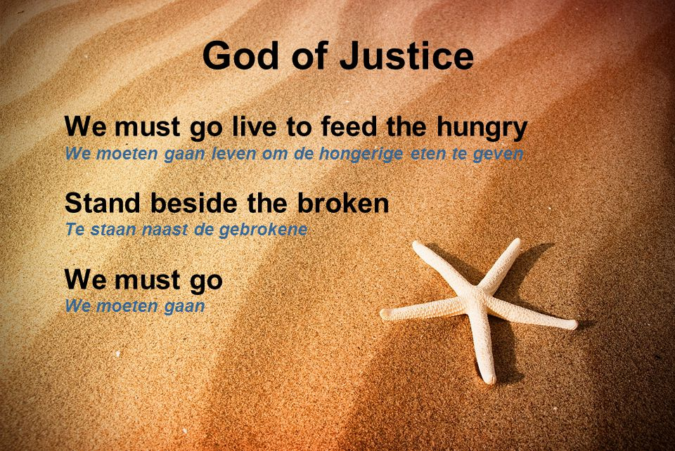 We must go live to feed the hungry We moeten gaan leven om de hongerige eten te geven Stand beside the broken Te staan naast de gebrokene We must go W