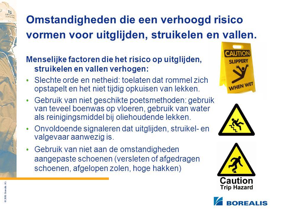 © 2010 Borealis AG Omstandigheden die een verhoogd risico vormen voor uitglijden, struikelen en vallen.