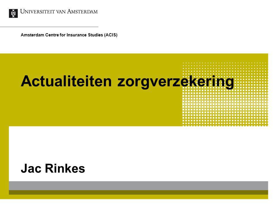 Actualiteiten zorgverzekering Jac Rinkes Amsterdam Centre for Insurance Studies (ACIS)