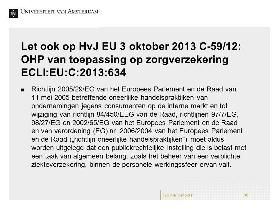 Let ook op HvJ EU 3 oktober 2013 C-59/12: OHP van toepassing op zorgverzekering ECLI:EU:C:2013:634 Richtlijn 2005/29/EG van het Europees Parlement en